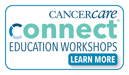CancerCare's Connect Education Workshops